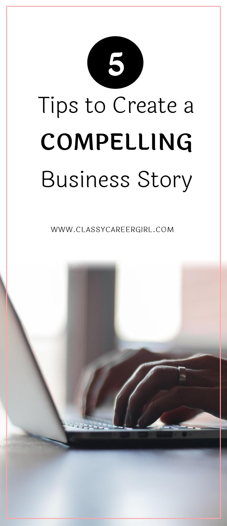 5 Tips to Create a Compelling Business Story  Once upon a time… What a powerful starter. We grow up with stories — powerful narratives that were, at one point, experienced by a human being, whether fictional or real.  Read more: http://www.classycareergirl.com/2016/11/business-story-create-compelling/