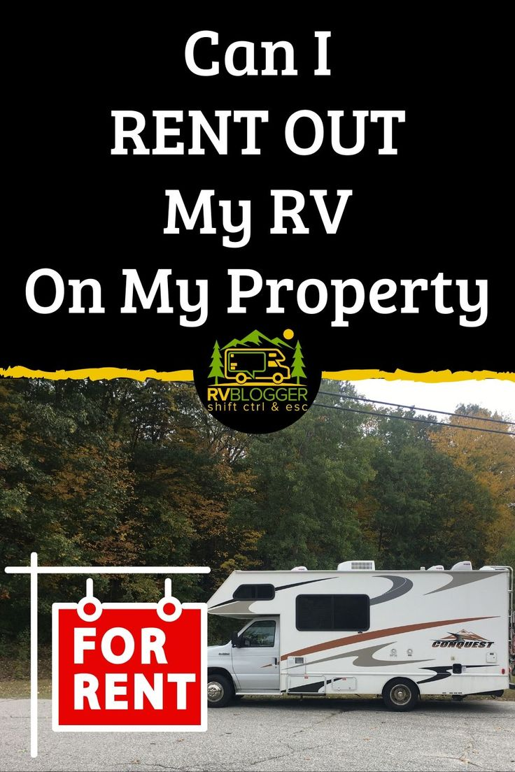 Can I Rent Out My Rv On My Property Rvblogger In 2021 Rent I Can Rv
