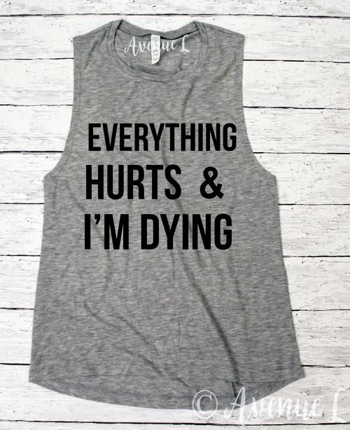 Everything Hurts and I'm Dying Muscle Tank