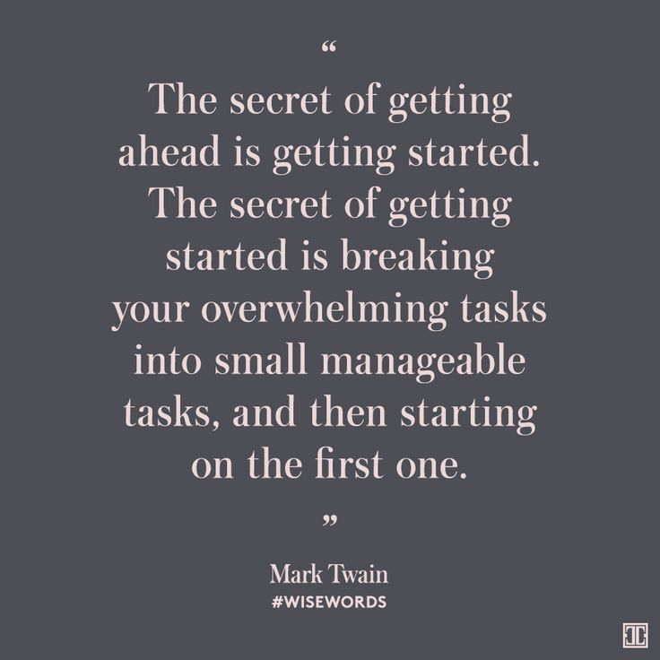 """The secret of getting ahead is getting started. The secret of getting started is breaking your overwhelming tasks into small manageable tasks, and then starting on the first one."" — Mark Twain #WiseWords"