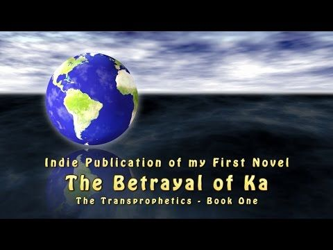 The Betrayal of Ka -The Transprophetics, Book 1 | Indiegogo