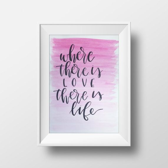 Where There is Love There is Life Watercolor Print // Calligraphy Handmade Print Design // Custom Watercolor Typography Hand Drawn Art