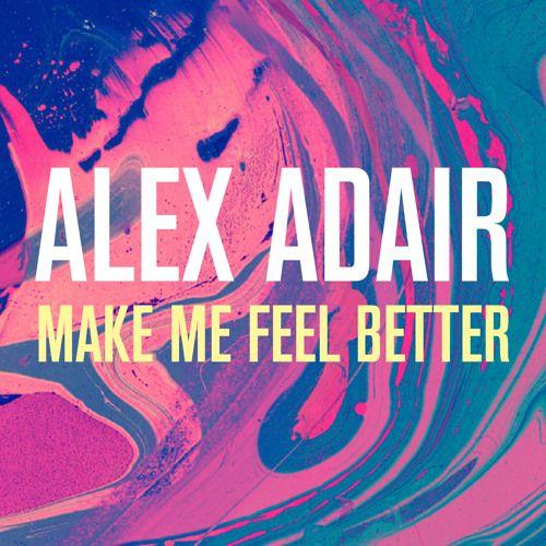 Make Me Feel Better - Alex Adair by Alex Adair | Free Listening on SoundCloud