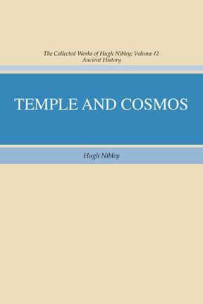 Temple and Cosmos, Vol 12; Hugh Nibley