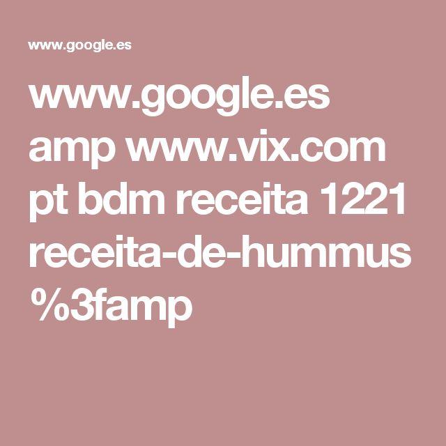 www.google.es amp www.vix.com pt bdm receita 1221 receita-de-hummus%3famp