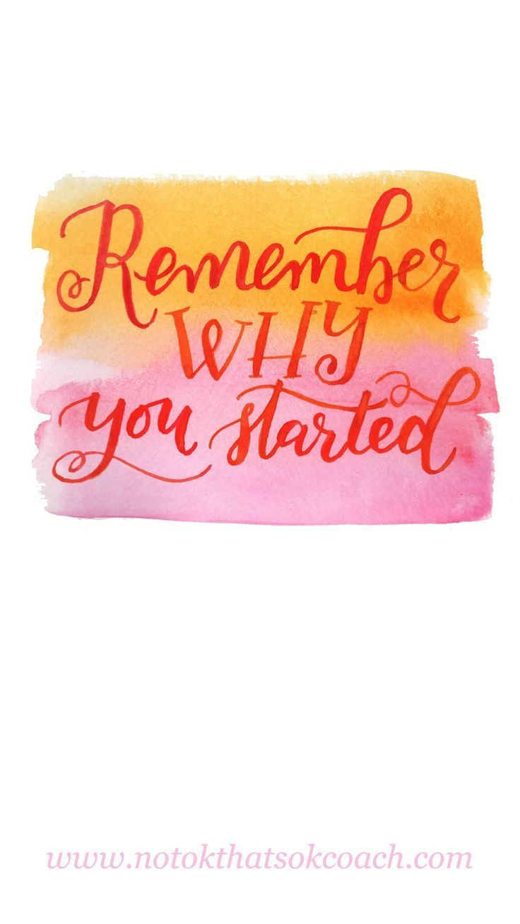 Ready to be motivated each day with this free phone wallpaper download?  Just click to sign up and download your motivation and inspirational quote. art by: /heenabeena/  Remember Why You Started