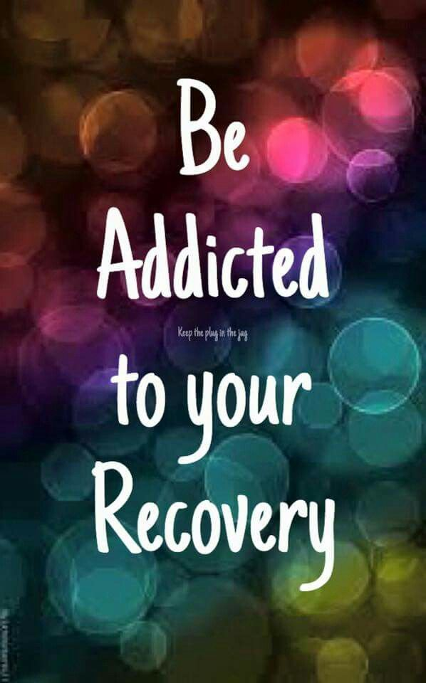 25 Addiction Recovery Tips and Quotes Be addicted to your recovery