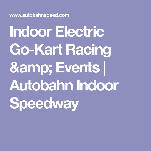 Indoor Electric Go-Kart Racing & Events | Autobahn Indoor Speedway
