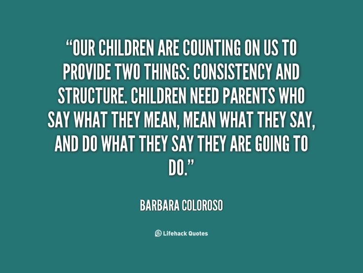 Our children are counting on us to provide two things: consistency and  structure. Children need parents … | Routine quotes, Teachable moments  quotes, Moments quotes