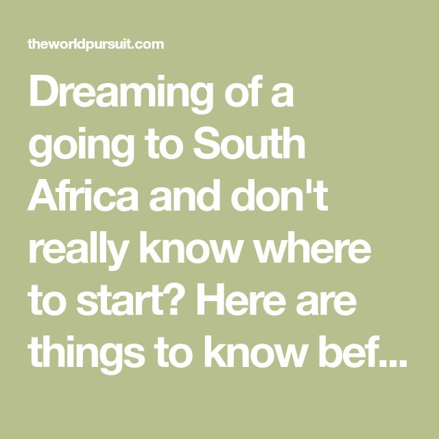 Dreaming of a going to South Africa and don't really know where to start? Here are things to know before you head off to Southern Africa.