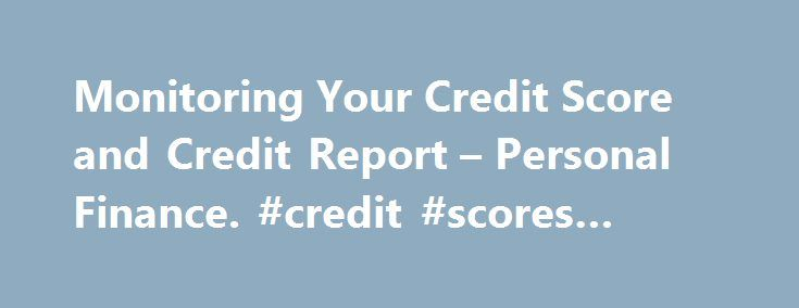 Monitoring Your Credit Score and Credit Report – Personal Finance. #credit #scores #range http://credit.remmont.com/monitoring-your-credit-score-and-credit-report-personal-finance-credit-scores-range/  #best credit monitoring service # Monitoring Your Cre