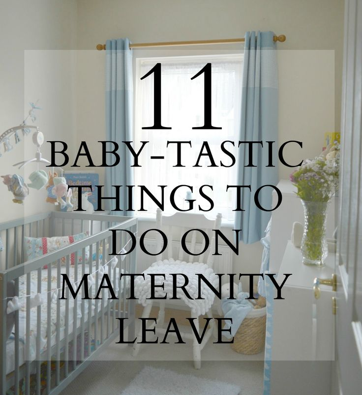 11 Baby-Tastic Things To Do On Maternity Leave ♥
