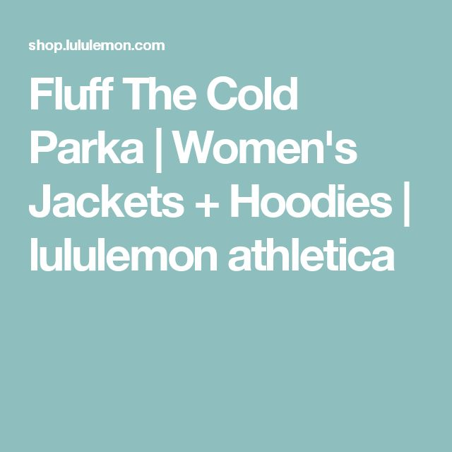 Fluff The Cold Parka | Women's Jackets + Hoodies | lululemon athletica