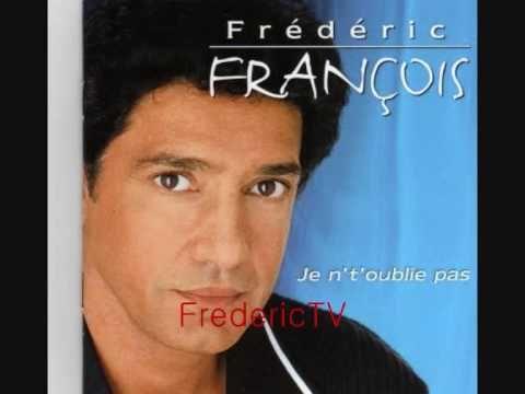 FREDERIC FRANCOIS   ♥♥JE N' T'OUBLIE PAS♥♥