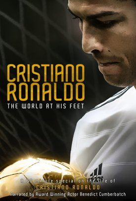 CHRISTIANO RONALDO: THE WORLD AT HIS FEET (Release date: June 16, 2014) ~ One-hour soccer documentary narrated by Benedict Cumberbatch. Trailer. [Video]