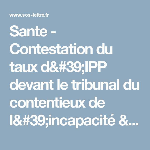 Sante - Contestation du taux d'IPP devant le tribunal du contentieux de l'incapacité > SOS-Lettre.fr