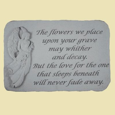 The flowers we place upon your grave... Memorial Stone -- ChristianGiftsPlace.com Online Store  $65.03