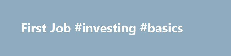 First Job #investing #basics http://invest.remmont.com/first-job-investing-basics-2/  First Job Upon starting a first job, or any new job, check to see if your employer offers a retirement plan, such as a 401(k) or 403(b) plan. Some employers automatically enroll new employees in such plans. But usually, you... Read more