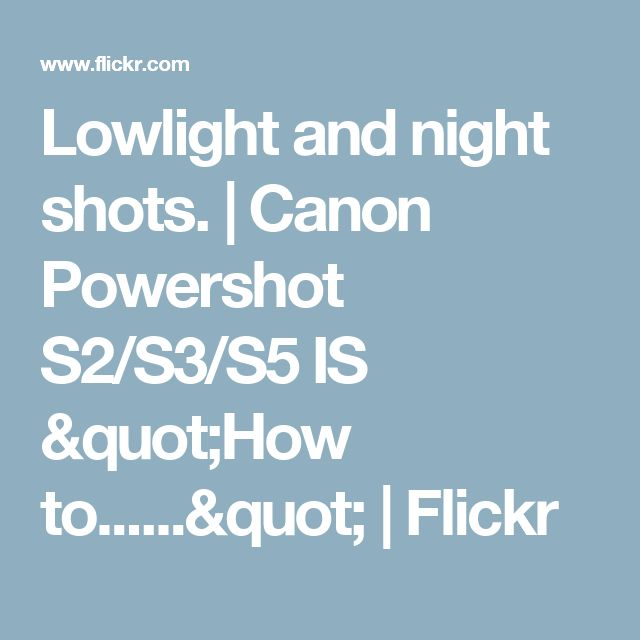 "Lowlight and night shots. | Canon Powershot S2/S3/S5 IS ""How to......"" 