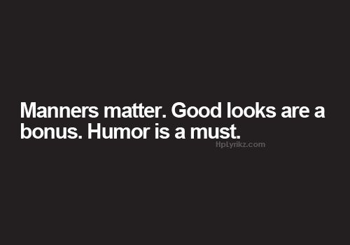 Manners matter. Good looks are a bonus. Humor is a must. Checklist for a gentleman.