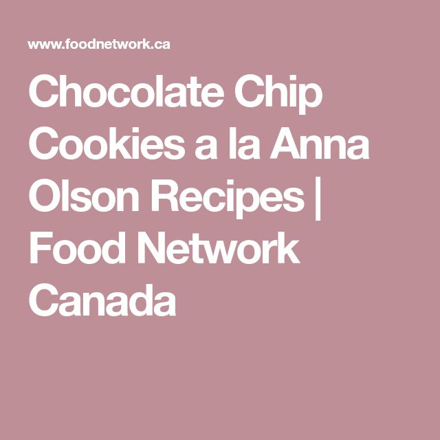 Chocolate Chip Cookies a la Anna Olson Recipes | Food Network Canada