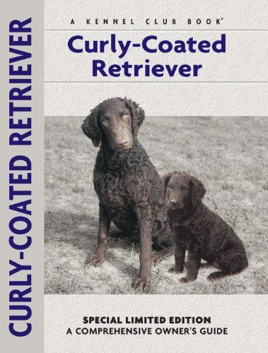 Curly-coated Retriever (Comprehensive Owner's Guide) by Nona Kilgore Bauer. $14.42. Publisher: Kennel Club Books (August 28, 2012). 155 pages