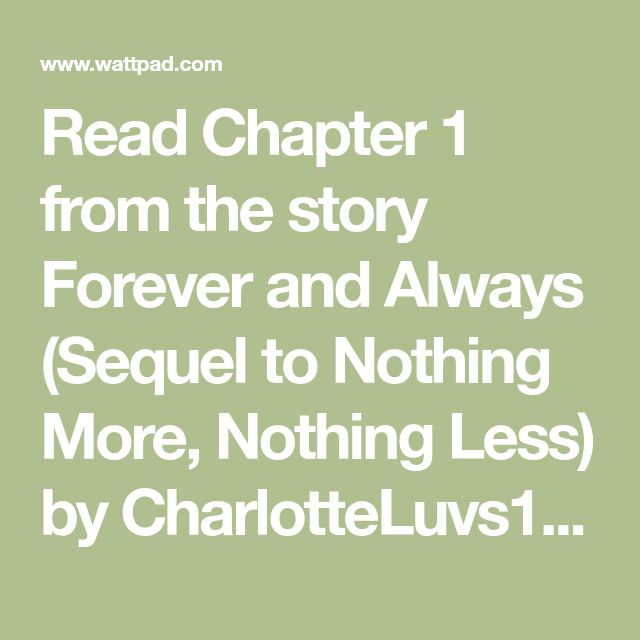 Read Chapter 1 from the story Forever and Always (Sequel to Nothing More,  Nothing