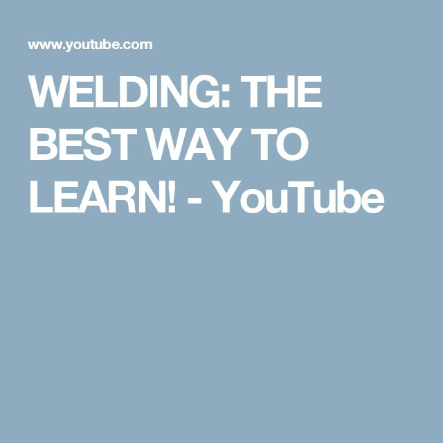 WELDING: THE BEST WAY TO LEARN! - YouTube