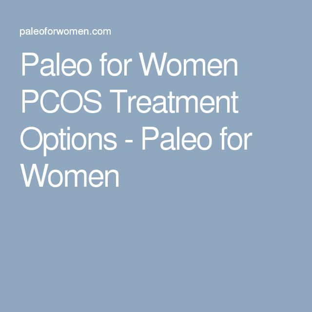 Paleo for Women PCOS Treatment Options - Paleo for Women