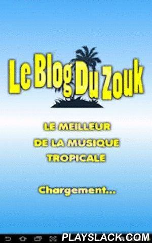 Le Blog Du Zouk (LeBlogDuZouk)  Android App - playslack.com , Avec Le Blog Du Zouk, Vous pouvez écouter et suivre l'actualité de la musique Tropicale. Grâce à son interface vous pourrez à tout moments profiter pleinement de multiples fonctionnalités.- Suivre et écouter en Direct la Web Radio du LeBLogDuZouk développé sur Radionomy.- Suivre l'actualité des sorties albums ou singles de vos artistes préférés.- Retrouvez les meilleurs clips, des interviews et concerts diffusé sur le net…