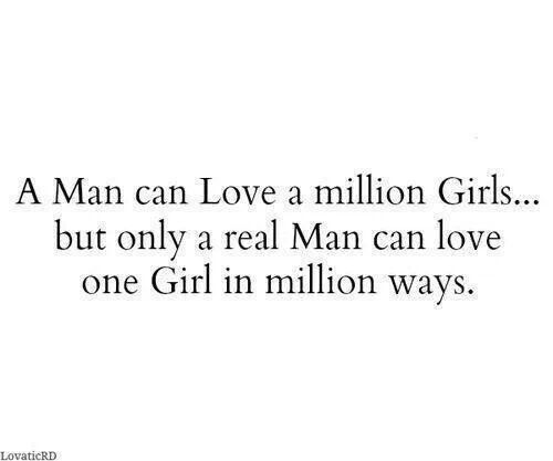 A Man Can Love A Million Girls But Only A Real Man Can Love One Girl In Million Ways