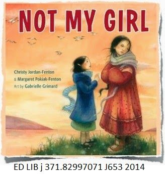 "Not My Girl - by Christy Jordan-Fenton & Margaret Pokiak-Fenton, art by Gabrielle Grimard. Two years ago, Margaret left her Arctic home for the outsiders' school. Now she has returned and can barely contain her excitement as she rushes towards her waiting family -- but her mother stands still as a stone. This strange, skinny child, with her hair cropped short, can't be her daughter. ""Not my girl!"" she says angrily. Her only comfort is in the books she learned to read at school."
