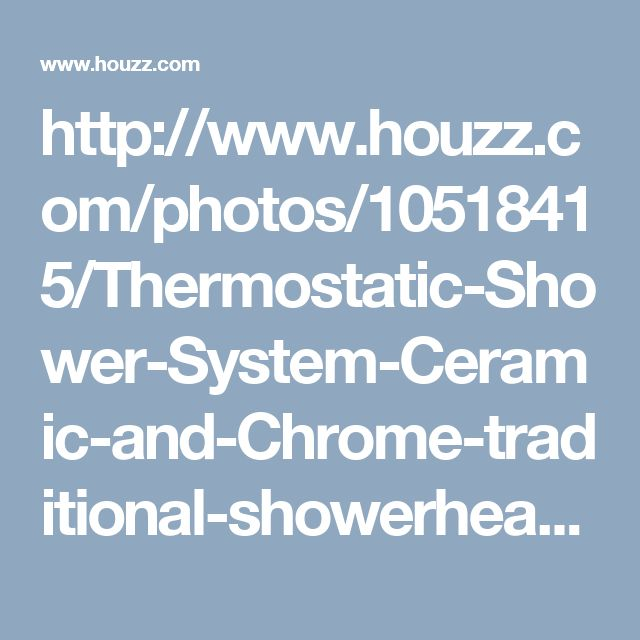 http://www.houzz.com/photos/10518415/Thermostatic-Shower-System-Ceramic-and-Chrome-traditional-showerheads-and-body-sprays-other
