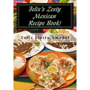 30 best mexican cookbook images on pinterest mexican cookbook felixs zesty mexican recipe book over 200 marvelous amazing mexican meals paperback forumfinder Gallery
