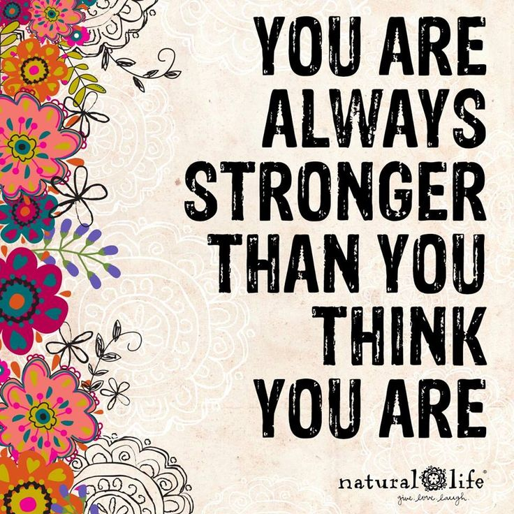 You are always stronger . . .   Natural Life