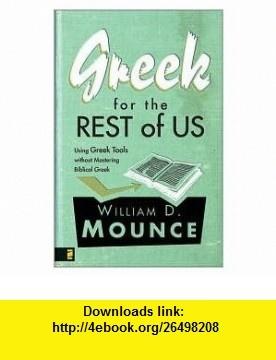 Greek for the Rest of Us Publisher Zondervan William D. Mounce ,   ,  , ASIN: B004RZCIKY , tutorials , pdf , ebook , torrent , downloads , rapidshare , filesonic , hotfile , megaupload , fileserve