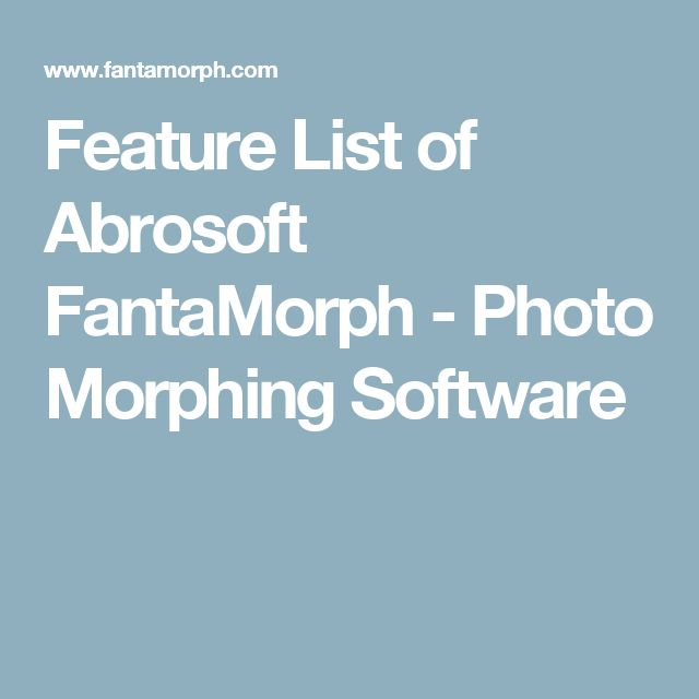 Feature List of Abrosoft FantaMorph - Photo Morphing Software