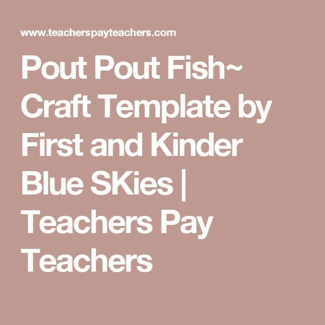 Pout Pout Fish~ Craft Template by First and Kinder Blue SKies   Teachers Pay Teachers