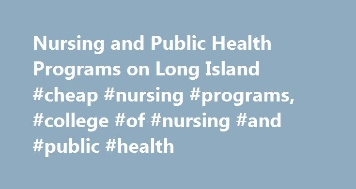 Nursing and Public Health Programs on Long Island #cheap #nursing #programs, #college #of #nursing #and #public #health http://design.nef2.com/nursing-and-public-health-programs-on-long-island-cheap-nursing-programs-college-of-nursing-and-public-health/  # Our M.S. in Healthcare Informatics program —online or traditionally in the classroom—is open to clinical and non-clinical professionals, such as those in business. This sector should surge given the move to paperless records. The National…