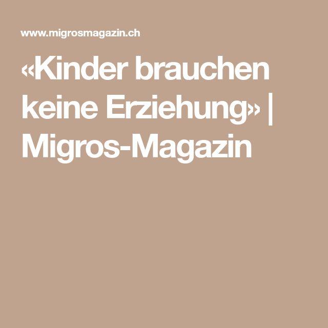 «Kinder brauchen keine Erziehung»   Migros-Magazin