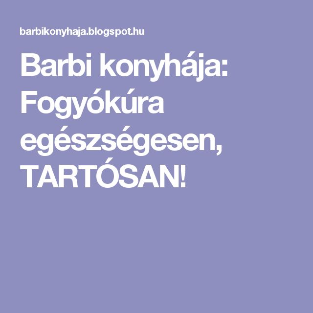 Barbi konyhája: Fogyókúra egészségesen, TARTÓSAN!