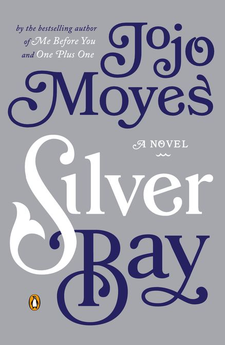 SILVER BAY by Jojo Moyes -- From the New York Times bestselling author of ME BEFORE YOU and ONE PLUS ONE, available in the U.S. for the first time, a surprising and moving romance set in an old-fashioned seaside town on the verge of unwelcome change.