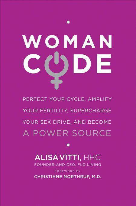Perfect Your Cycle, Amplify Your Fertility, Supercharge Your Sex Drive and Become a Power Source by Alisa Vitti