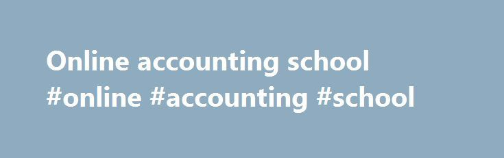 Online accounting school #online #accounting #school http://china.remmont.com/online-accounting-school-online-accounting-school/  # Welcome to FreeAccountingSchool.com. On this website, certified public accountant (CPA) Daniel C. Dickson will teach you the basics of accounting through free online videos no strings attached. Whether you are a newbie or want to re-learn forgotten accounting, you have come to the right place. Click Titles Below to Watch Daniel Dickson s Videos on Accounting…