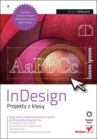 InDesign. Projekty z klasą - Robin Williams