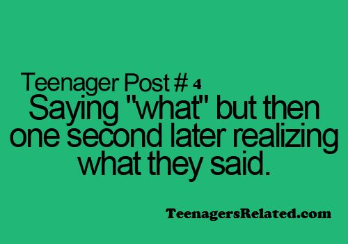 Teenagers Related Posts ok I'm not a teen but this happens to me ALL the time