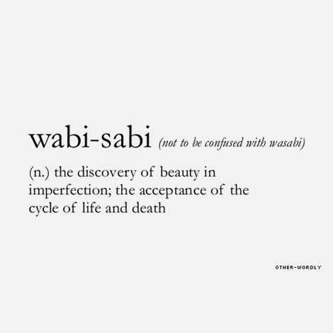 Wabi-sabi (not to be confused with wasabi)