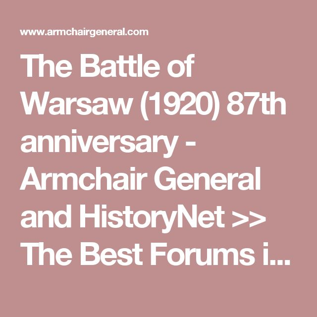 The Battle of Warsaw (1920) 87th anniversary - Armchair General and HistoryNet >> The Best Forums in History