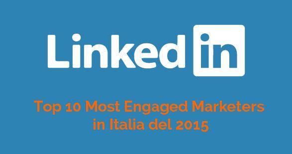 Selezionato come uno dei Top 10 Linkedin Most Engaged Marketers in Italia del 2015