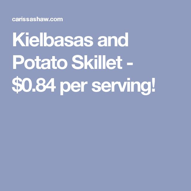 Kielbasas and Potato Skillet - $0.84 per serving!